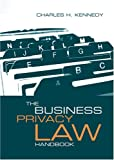 The Business Privacy Law Handbook, Charles H. Kennedy, 1596931760