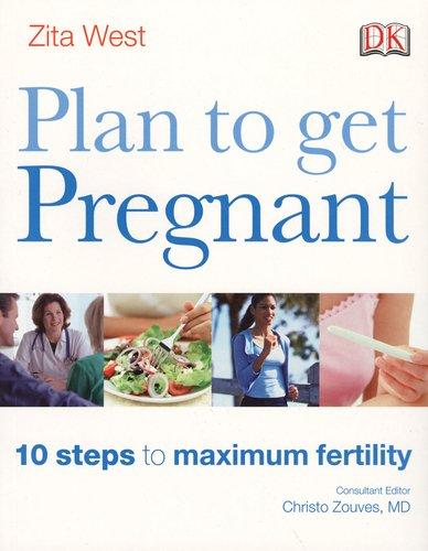 West Zita Pregnancy Plan (Plan to Get Pregnant: 10 Steps to Maximum Fertility)