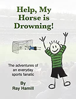 Help, My Horse is Drowning!: The adventures of an everyday sports fanatic by [Hamill, Ray]