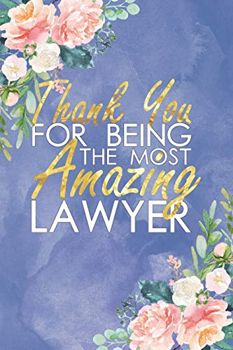 Pdf Law Thank You For Being The Most Amazing Lawyer: Floral, Lightly Lined, Purple Blue 120 Page Journaling Notebook Perfect For Christmas , Birthdays , Be Kind to Lawyers Day