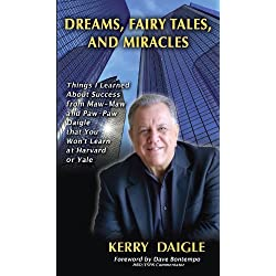 Dreams, Fairy Tales, and Miracles: Things I Learned From Maw-Maw and Paw-Paw Daigle About Success That You Won't Learn at Harvard or Yale