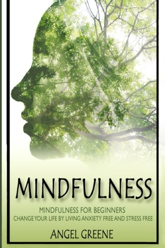 Mindfulness: Mindfulness for Beginners - Change Your Life by Living Anxiety Free and Stress Free PDF