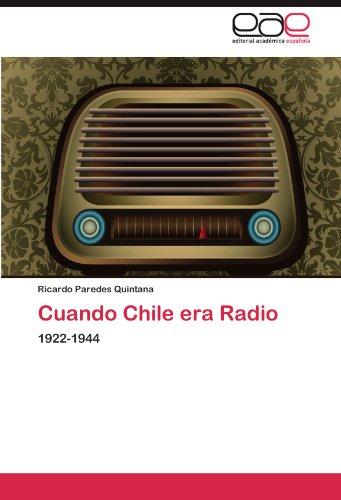 Cuando Chile era Radio: 1922-1944 (Spanish Edition) [Ricardo Paredes Quintana] (Tapa Blanda)