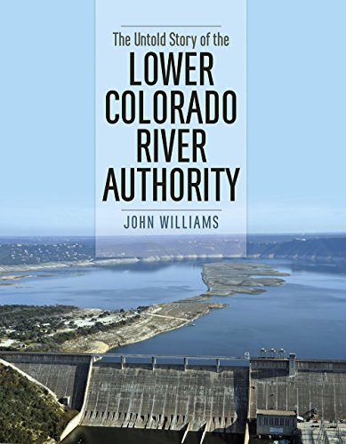 The Untold Story of the Lower Colorado River Authority (River Books, Sponsored by The Meadows Center for Water and the Environment, - Center Inland Stores