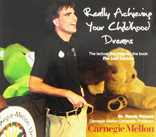 Randy Pausch: Really Achieving Your Childhood Dreams - The Lecture That Inspired the Book