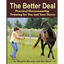 The Better Deal: Practical Horsemanship Training for You and Your Horse