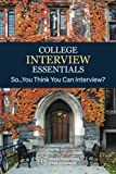 img - for College Interview Essentials: So....you think you can interview? book / textbook / text book