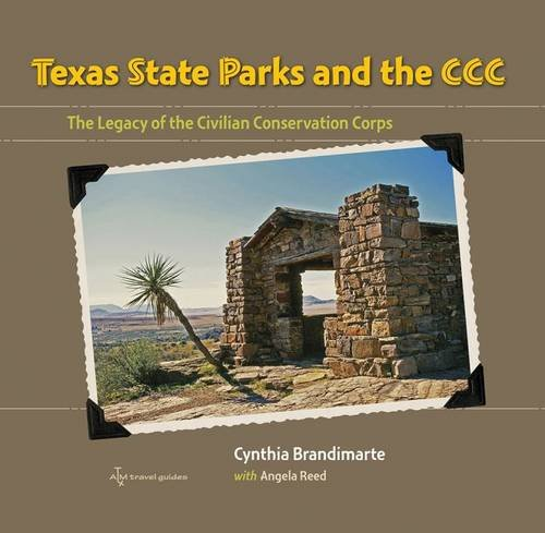 Texas State Parks And The Ccc  The Legacy Of The Civilian Conservation Corps  Texas A M Travel Guides