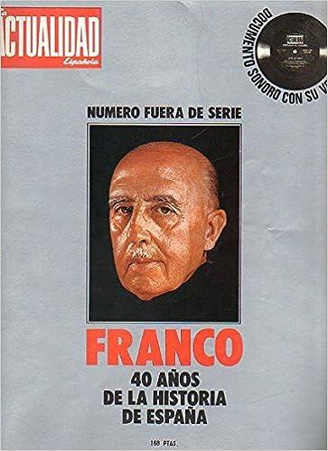LA ACTUALIDAD ESPAÑOLA. Número Fuera de Serie. FRANCO. 40 AÑOS DE ...