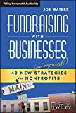 Fundraising with Businesses: 40 New (and Improved!) Strategies for Nonprofits (Wiley Nonprofit Authority)