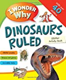 I Wonder Why Dinosaurs Ruled Sticker Acitivity Book, Belinda Weber, 0753468069