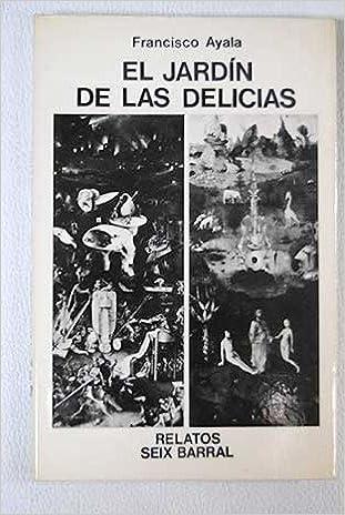 El jardín de las delicias. Cuentos. Tapa blanda by AYALA, Francisco.-: Amazon.es: AYALA, Francisco.-: Libros
