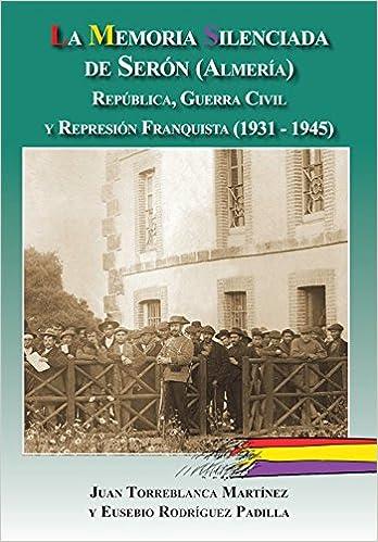 La memoria silenciada de Serón Almeria : República, Guerra ...