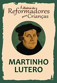 Coleção – A História dos Reformadores para Crianças: Martinho Lutero (Portuguese Edition)