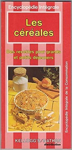Lire un Les Céréales : Des recettes pour grands et petits déjeuners (Encyclopédie intégrale de la consommation) epub, pdf