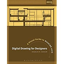 Digital Drawing for Designers: A Visual Guide to AutoCAD 2015