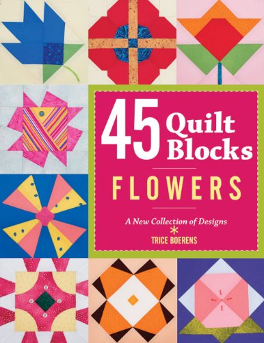 45 Quilt Blocks: Flowers: A New Collection of -
