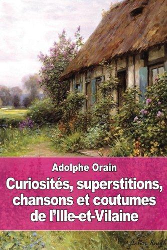 Read Online Curiosités, superstitions, chansons et coutumes de l'Ille-et-Vilaine (French Edition) PDF