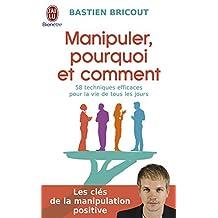 Manipuler, pourquoi et comment (J'ai lu Bien-être t. 10474) (French Edition)