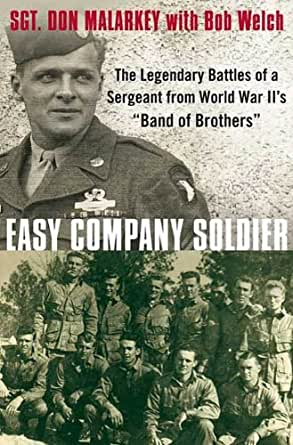 Easy Company Soldier The Legendary Battles Of A Sergeant From World War Iis Band Of Brothers By Don Malarkey