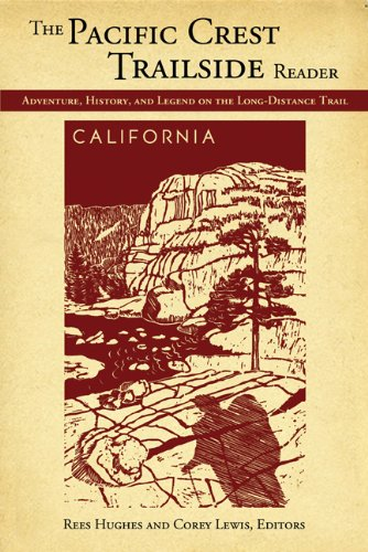 The Pacific Crest Trailside Reader, California: Adventure, History, and Legend on the Long-Distance - Californias Adventure