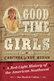Good Time Girls of Arizona and New Mexico: A Red-Light History of the American Southwest