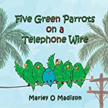 Five Green Parrots on a Telephone Wire Audiobook by Marley O Madison Narrated by Amy Barron Smolinski