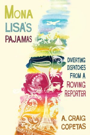 Mona Lisa's Pajamas: Diverting Dispatches from a Roving Reporter by A. Craig Copetas (2009-04-07)