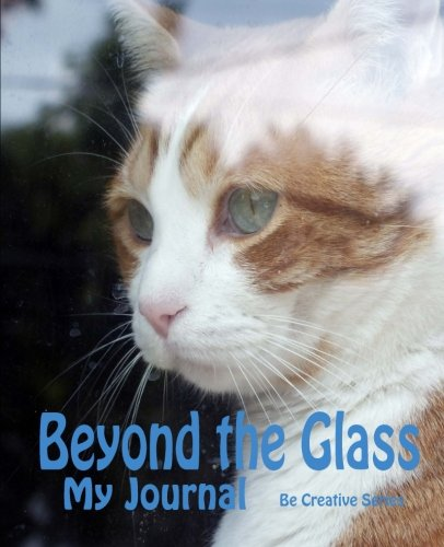 Download My Journal: Beyond the Glass: A Journal for Cat Lovers (Be Creative Series) (Volume 18) PDF