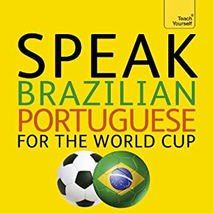 Speak Brazilian Portuguese for the Football World Cup Audiobook