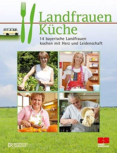 landfrauenküche: 14 bayerische landfrauen kochen mit herz und ... - Landfrauen Küche