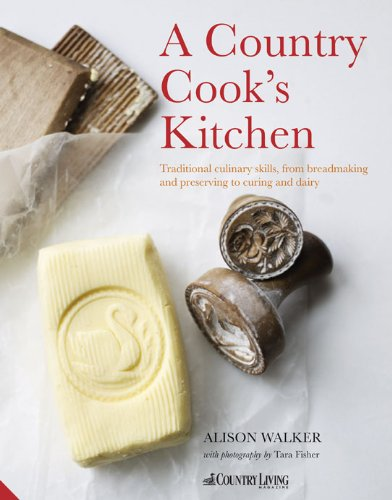 Country Cook S Kitchen Traditional Culinary Skills From Breadmaking And Dairy To Preserving Curing Alison Walker 9781906417567 Com Books