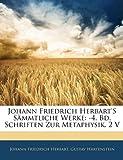 Johann Friedrich Herbart's Sämmtliche Werke: -4. Bd. Schriften Zur Metaphysik. 2 V, Johann Friedrich Herbart and Gustav Hartenstein, 1142822737