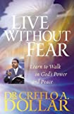 Live Without Fear: Learn to Walk in God's Power and Peace