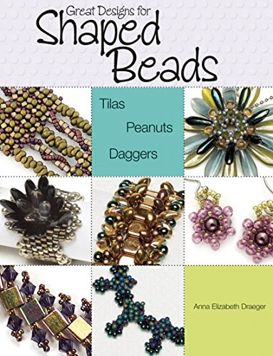 Great Designs for Shaped Beads: Tilas, Peanuts, and ()