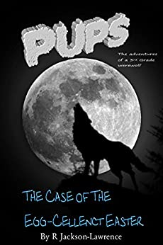 PUPS - The Case Of The Egg-cellent Easter: (The Adventures Of A Third Grade Werewolf) (PUPS - The Adventures Of A Third Grade Werewolf Book 6) by [Jackson-Lawrence, Robert]