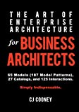 The Art of Enterprise Architecture for Business Architects, C. J. Cooney, 0986508756