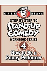 Step By Step to Stand-Up Comedy, Workbook Series: Workbook 4: How to Be a Funny Performer Paperback