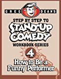 Step By Step to Stand-Up Comedy, Workbook Series: Workbook 4: How to Be a Funny Performer