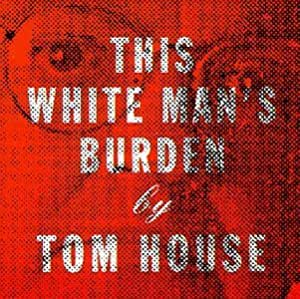 This white man 39 s burden by tom house 1998 07 07 for House music 1998