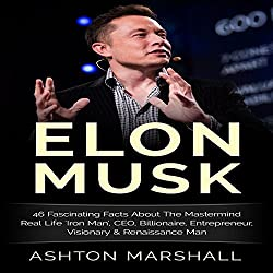 Elon Musk: 46 Fascinating Facts About the Mastermind Real Life