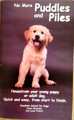 No More Puddles and Piles Housetrain Your Young Puppy or Adult Dog