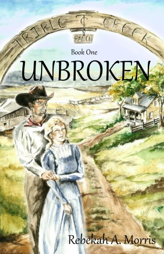Triple Creek Ranch - Unbroken by [Morris, Rebekah]