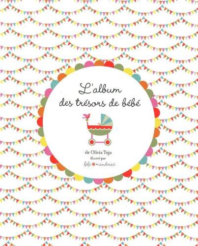 L'Album des trésors de bébé Boîte – 7 octobre 2010 Olivia TOJA Fifi MANDIRAC First 2754020179