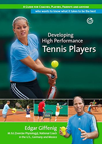Developing High Performance Tennis Players: A guide for coaches, players, parents and anyone who wants to know what it takes to be the best (Player Tennis Junior)