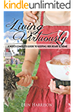 Living Virtuously: A Wife's Complete Guide to Keeping Her Heart & Home