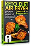 KETO DIET AIR FRYER Cookbook for Beginners: Easy, Healthy, Mouthwatering Recipes to Limit Carbohydrates and Maximize Health (air fryer recipes cookbook, ... ketogenic, low carb air fryer recipes)
