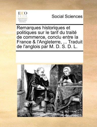 Remarques historiques et politiques sur le tarif du traité de commerce, conclu entre la France & l'Angleterre, ... Traduit de l'anglois par M. D. S. D. L. (French Edition) PDF