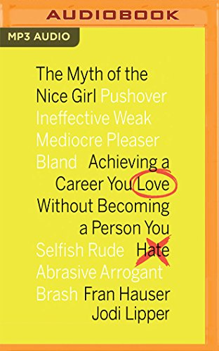 The Myth of the Nice Girl: Achieving a Career You Love Without Becoming a Person You Hate by Audible Studios on Brilliance Audio