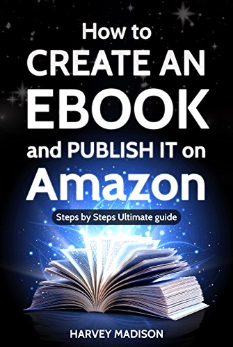 How to CREATE AN EBOOK and PUBLISH IT on Amazon: Step by Step Ultimate Guide (Daily Advice 4) (English Edition)